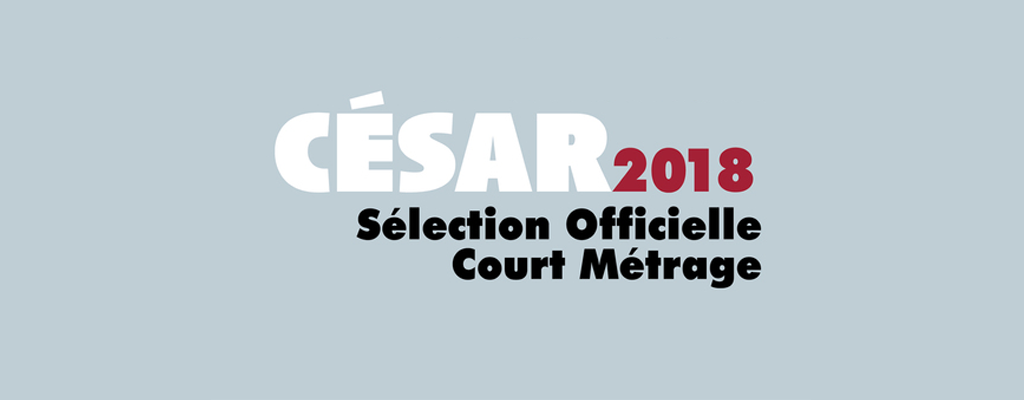 César 2018 Sélection officielle Court métrage